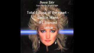Bonnie Tyler - Total Eclipse of the Heart ( Dancin Mann Tranced Remix)