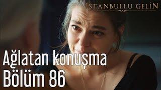 İstanbullu Gelin 86. Bölüm - Ağlatan Konuşma