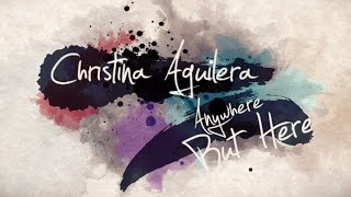 Christina Aguilera 'Anywhere But Here' Lyric Video