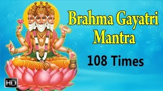Brahma Gayatri Mantra  108 Times with Lyrics