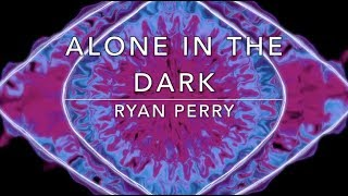 Alone in the Dark - Ryan Perry