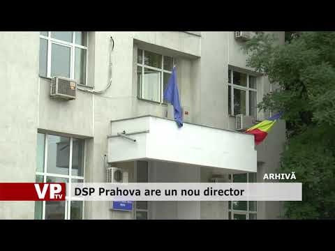 DSP Prahova are un nou director