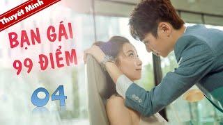 Phim Ngôn Tình Lãng Mạn | BẠN GÁI 99 ĐIỂM - Tập 04 ( Thuyết Minh )