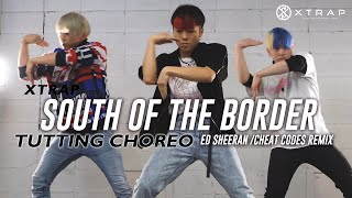 Tutting choreography タットダンス振り付け|Ed sheeran South of the border[cheat codes remix] by XTRAP