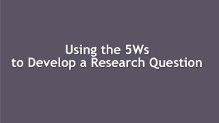 Using The 5Ws To Develop A Research Question