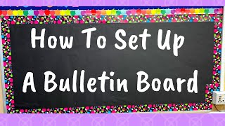 Putting Together A Bulletin Board | How To | Great For New Teachers