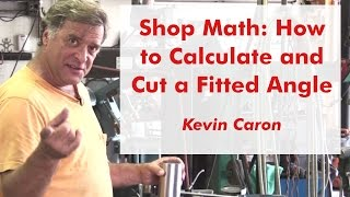 Shop Math: How to Calculate and Cut a Fitted Angle – Kevin Caron