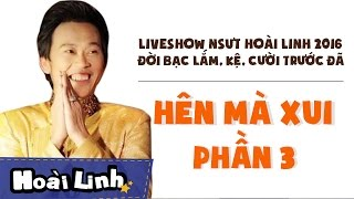 Liveshow NSƯT Hoài Linh 2016 - Phần 3 - Đời Bạc Lắm, Kệ, Cười Trước Đã