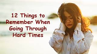 12 Things to Remember When Going Through Hard Times | Tough Times Motivational Video