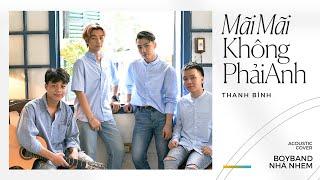 Mãi Mãi Không Phải Anh - Thanh Bình (Acoustic Cover)   Boyband Nhá Nhem