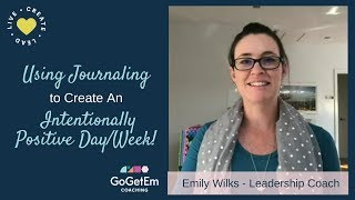 Use Journaling to Create An Intentionally Positive Day/Week!