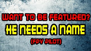 Featuring Fpv Pilots: BHhitting [Beginner or pro, Doesnt matter]