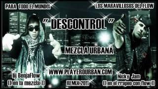 Dj BenjaFlow ft Nicky Jam  (( -* DESCONTROL *- )) Remix 2011 HD Exclusivo