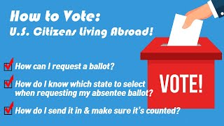 How to Vote as a U.S. Citizen Living Abroad!