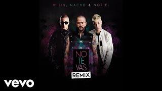 Nacho, Wisin, Noriel - No Te Vas (Audio / Remix)