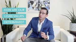 How Are Our Loan Values Determined?