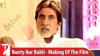 Making Of The Film | Bunty Aur Babli | Part 2