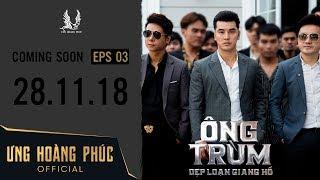 ÔNG TRÙM - Dẹp Loạn Giang Hồ   Official Trailer 3   ƯNG HOÀNG PHÚC   28.11.2018