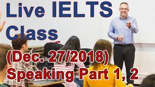 IELTS Live Class - Speaking Part 1 and 2 - Practice and Strategy