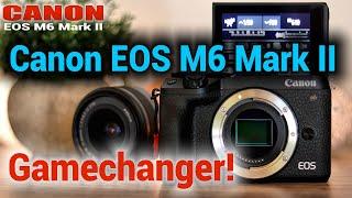 Canon EOS M6 Mark II - Gamechanger! Warum ich wechsle!