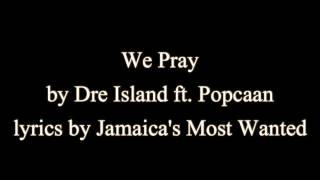 We Pray   Dre Island Ft. Popcaan (Lyrics)