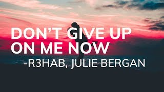 Don't Give Up On Me Now By R3HAB, Julie Bergan (Lyric Video)