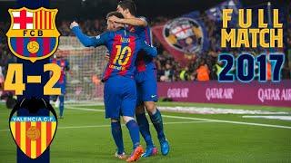 FULL MATCH: Barça 4 - 2 Valencia (2017) with INIESTA, NEYMAR, MASCHERANO....