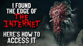 """""""I found the edge of the internet. Here's how to access it"""" Creepypasta"""