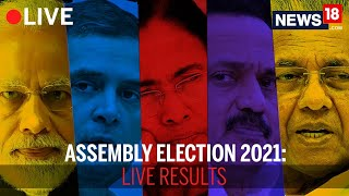 Assembly Election Results 2021 LIVE TALLY:Bengal,Tamil Nadu,Kerala,Assam Election Results|CNN News18