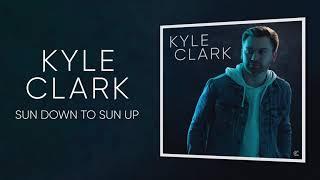 Kyle Clark Sun Down To Sun Up