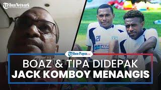 Menangis Saat Boaz & Tipa Didepak Persipura, Jack Komboy: Saya Tak Layak Gabung Manajemen