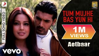 Tum Mujhe Bas Yun Hi Best Video - Aetbaar|John Abraham|Bipasha Basu|Kumar Sanu