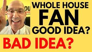 Should I Get A Whole House Fan? [Good Idea or Bad Idea-depending where you live]