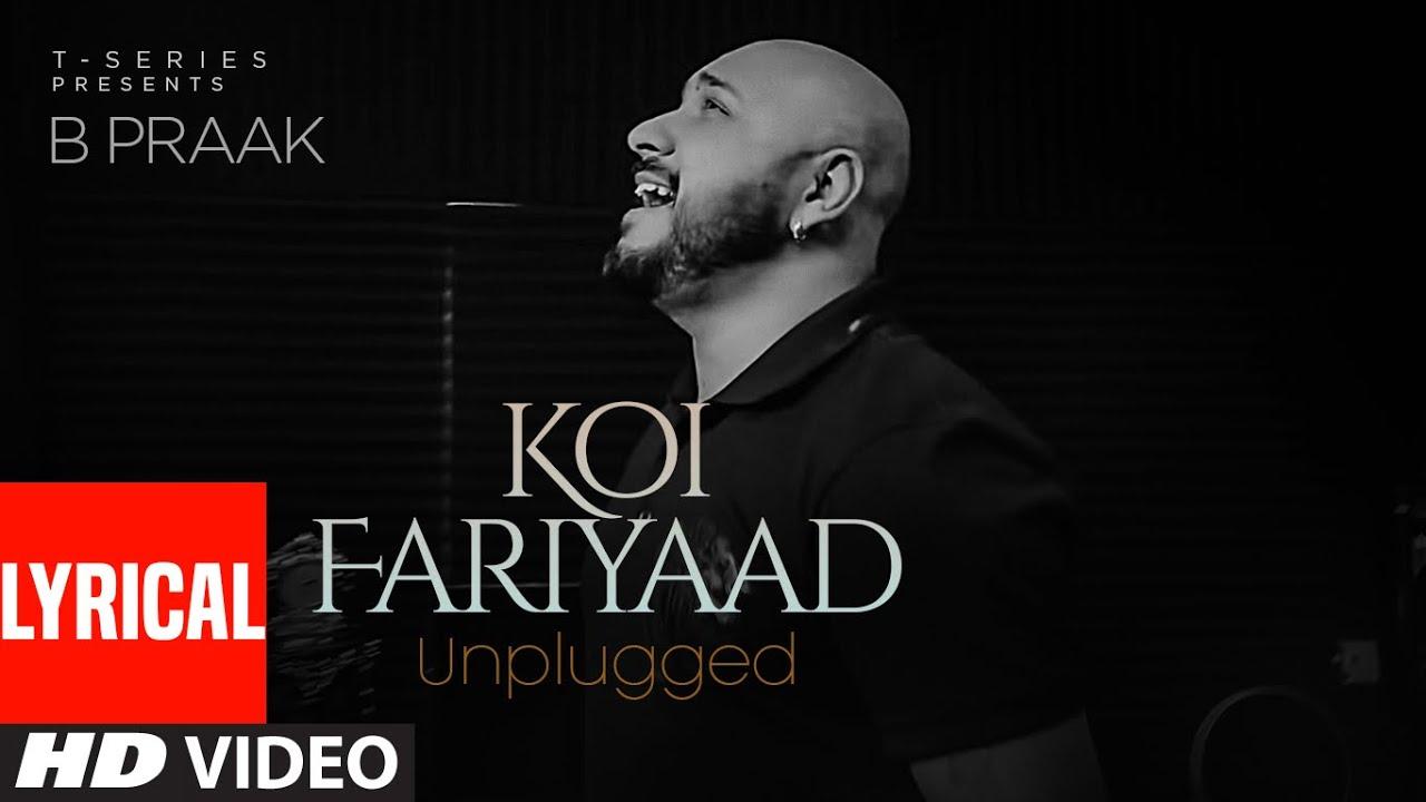 KOI FARIYAAD Unplugged - Lyrical   B PRAAK   T-Series  B Praak Lyrics