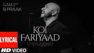 KOI FARIYAAD Unplugged - Lyrical | B PRAAK | T-Series