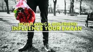 How Having A Girl Friend Will Influence Your Emaan | Inspirational Video |