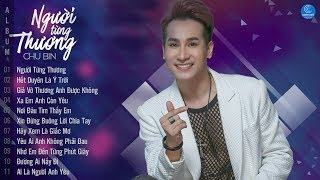 Album Người Từng Thương - Chu Bin 2018 || Những Ca Khúc Mới Hay Nhất 2018 của Chu Bin