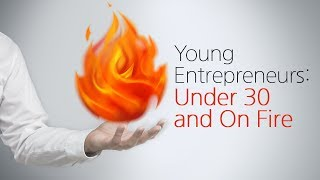 Young Entrepreneurs: Under 30 and On Fire
