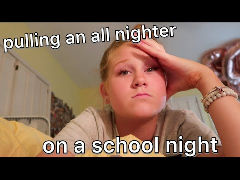 pulling an all nighter on a school night