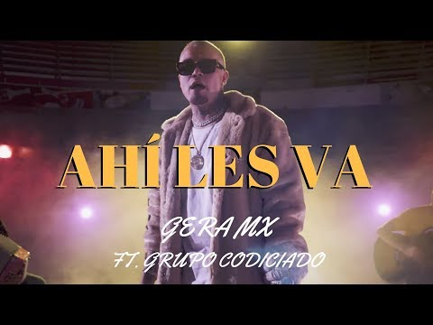 Gera MX Ft Grupo Codiciado - Ahí Les Va (Video Oficial)