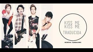 Kiss Me Kiss me || 5SOS || ESPAÑOL