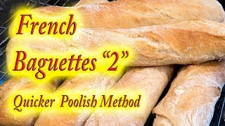 """French Baguette """"The Quicker Poolish Method"""""""