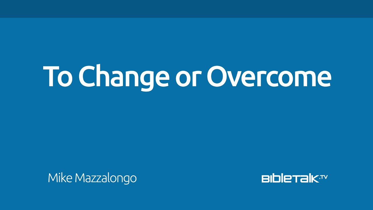 To Change or Overcome?