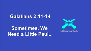 Sometimes, We Need a Little Paul – Galatians 2:11-14 – 11/29/20