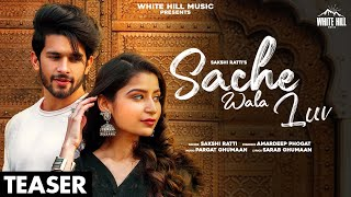 Sache Wala Luv (Teaser) | Sakshi Ratti | Vikas | Releasing on 3 March | White Hill Music
