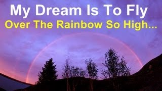 My Dream Is To Fly Over The Rainbow