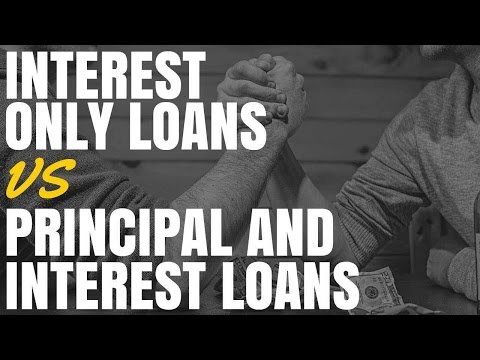 Video Interest Only Loans vs Principal and Interest Loans (Ep324)