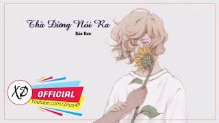 THÀ ĐỪNG NÓI RA   Bảo Kun | MV Lyrics
