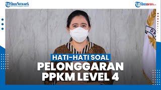 Puan Maharani Minta Pemerintah Hati-hati soal Pelonggaran PPKM Level 4