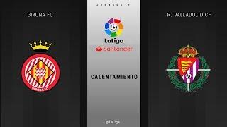Calentamiento Girona FC vs R. Valladolid CF